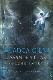 okładka Władca cieni Mroczne Intrygi Księga 2, Książka | Cassandra Clare