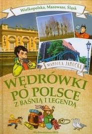 okładka Wędrówki po Polsce z baśnią i legendą. Wielkopolska, Mazowsze, Śląsk, Książka | Mariola Jarocka