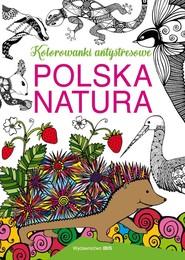 okładka Polska natura Kolorowanki antystresowe, Książka | O. Baszczak