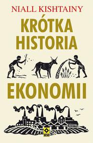 okładka Krótka historia ekonomii, Książka | Niall Kishtainy