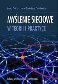 okładka Myślenie sieciowe w teorii i praktyce, Książka   Anna Piekarczyk, Kazimierz  Zimniewicz