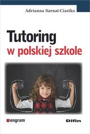 okładka Tutoring w polskiej szkole, Książka   Sarnat-Ciastko Adrianna