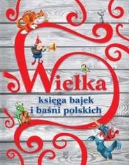 okładka Wielka księga bajek i baśni polskich, Książka | Marta Berowska, Elżbieta  Safarzyńska, Wójcik Elżbieta