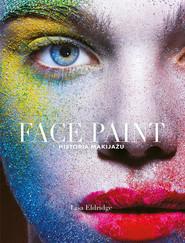 okładka Face Paint. Historia makijażu, Książka | Eldridge Lisa