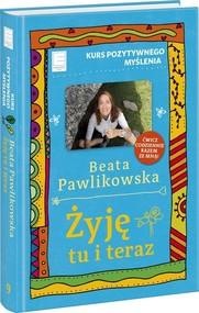 okładka Żyję tu i teraz Kurs pozytywnego myślenia 9, Książka | Beata Pawlikowska