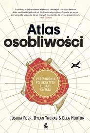 okładka Atlas osobliwości Przewodnik po ukrytych cudach świata, Książka | Joshua Foer, Dylan Thuras, Ella Morton