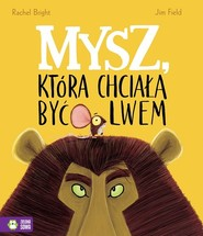 okładka Mysz, która chciała być lwem, Książka   Bright Rachel