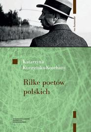 okładka Rilke poetów polskich, Książka | Katarzyna Kuczyńska-Koschany