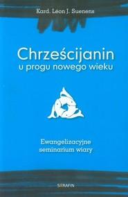 okładka Chrześcijanin u progu nowego wieku Ewangelizacyjne seminarium wiary, Książka | Leon J. Suenens