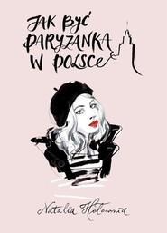 okładka Jak być paryżanką w Polsce, Książka   Hołownia Natalia