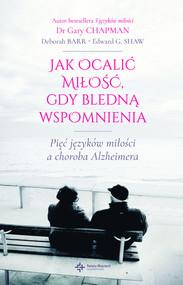 okładka Jak ocalić miłość gdy bledną wspomnienia, Książka | Gary Chapman