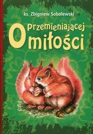 okładka O przemieniającej miłości, Książka | Sobolewski Zbigniew