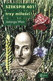 okładka Szekspir 401 Trzy miłości, Książka | Wais Jadwiga