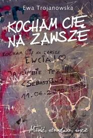 okładka Kocham cię na zawsze, Książka | Ewa  Trojanowska