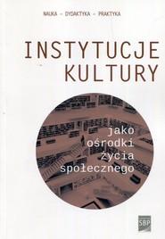 okładka Instytucje kultury jako ośrodki życia społecznego, Książka  
