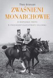okładka Zwaśnieni monarchowie Europejskie trony w przeddzień katastrofy 1914 roku, Książka | Theo Aronson