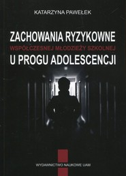 okładka Zachowania ryzykowne współczesnej młodzieży szkolnej u progu adolescencji, Książka | Pawełek Katarzyna