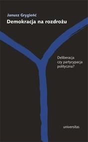okładka Demokracja na rozdrożu Deliberacja czy partycypacja polityczna?, Książka | Grygieńć Janusz