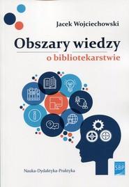 okładka Obszary wiedzy o bibliotekarstwie, Książka   Jacek  Wojciechowski