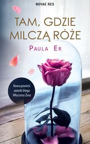 okładka Tam, gdzie milczą róże, Ebook | Paula Er