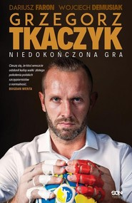 okładka Grzegorz Tkaczyk Niedokończona gra, Książka | Grzegorz Tkaczyk, Dariusz Faron, Wojciech Demusiak
