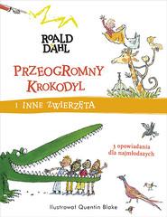 okładka Przeogromny krokodyl i inne zwierzęta, Książka | Roald Dahl