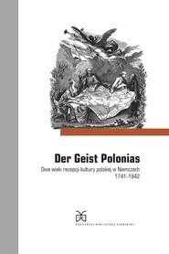 okładka Der Geist Polonias. Dwa wieki recepcji kultury polskiej w Niemczech 1741-1942, Książka | Marek Zybura