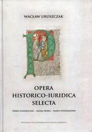 okładka Opera historico-iuridica selecta Prawo kanoniczne - Nauka prawa - Prawo wyznaniowe, Książka | Uruszczak Wacław