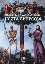 okładka Uczta głupców, Książka | Henryk Skwarczyński