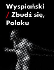 okładka Wyspiański-zbudź się Polaku, Książka   Piotr Augustyniak