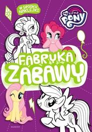 okładka My Little Pony Fabryka zabawy, Książka | Opracowanie zbiorowe