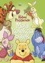 okładka Kubuś i Przyjaciele Moja kolekcja bajek, Książka |