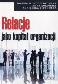 okładka Relacje jako kapitał organizacji, Książka | Joanna M. Moczydłowska, Anna Korombel, Agnieszka  Bitkowska