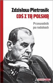 okładka Coś z tą Polską Przewodnik po rodakach, Książka   Pietrasik Zdzisław