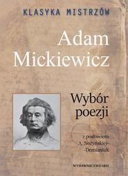 okładka Klasyka mistrzów Adam Mickiewicz Wybór poezji, Książka | Adam Mickiewicz