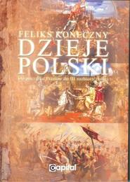okładka Dzieje Polski od początku Piastów do III rozbioru Polski, Książka | Koneczny Feliks