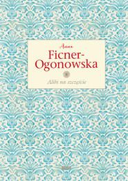 okładka Alibi na szczęście. Wydanie ekskluzywne, Książka | Anna Ficner-Ogonowska