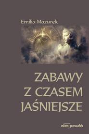 okładka Zabawy z czasem jaśniejsze, Książka | Mazurek Emilia