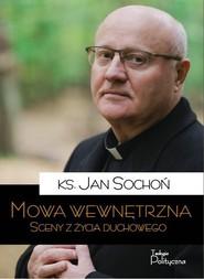 okładka Mowa wewnętrzna Sceny z życia duchowego, Książka | ks. Jan Sochoń
