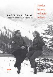 okładka Krótka historia o długiej miłości, Książka | Angelika Kuźniak, Ewelina Karpacz-Oboładze