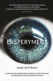 okładka Eksperyment. Opowieść o mrocznej godzinie w dziejach medycyny, Książka   Luke Dittrich