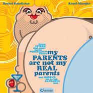 okładka My parents are not my real parents Moi rodzice nie są tak naprawdę moi, Książka   Karafistan Rachel