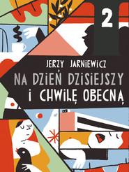 okładka Na dzień dzisiejszy i chwilę obecną, Książka | Jerzy Jarniewicz