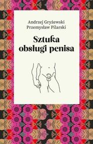 okładka Sztuka obsługi penisa, Książka | Andrzej Gryżewski, Przemysław Pilarski
