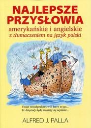 okładka Najlepsze przysłowia amerykańskie i angielskie z tłumaczeniem na język polski, Książka   Alfred J. Palla