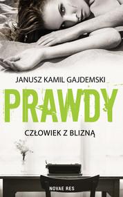okładka Prawdy Tom 1 Człowiek z blizną, Książka | Janusz Kamil Gajdemski