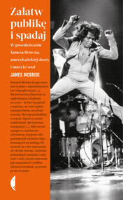 okładka Załatw publikę i spadaj W poszukiwaniu Jamesa Browna, amerykańskiej duszy i muzyki soul, Książka | James McBride
