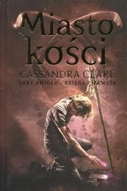 okładka Miasto kości Dary Anioła Księga 1, Książka | Cassandra Clare