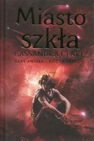 okładka Miasto szkła Dary Anioła Księga 3, Książka | Cassandra Clare