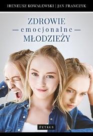 okładka Zdrowie emocjonalne młodzieży, Książka | Jan Franczyk, Ireneusz Kowalewski